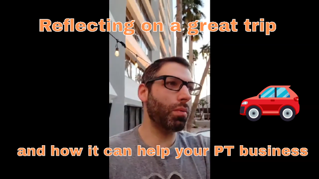 Reflecting on a great trip and how it can help your PT business