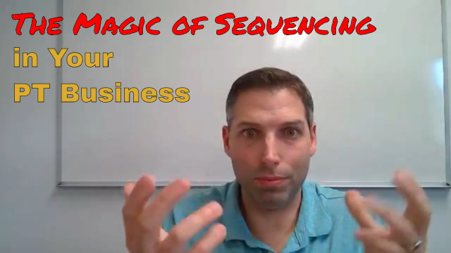 The Magic of Sequencing in Your PT Business